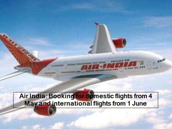 Air India Booking for domestic flights from 4 May and international flights from 1 June