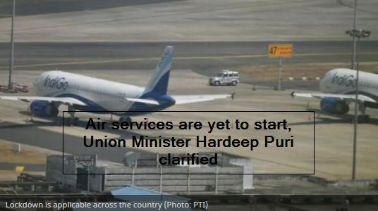 Air services are yet to start, Union Minister Hardeep Puri clarified