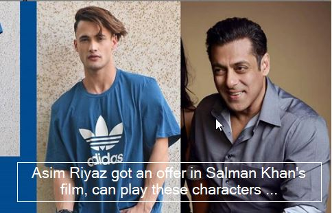 Asim Riyaz got an offer in Salman Khan's film, can play these characters ...