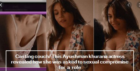 Casting couch This Ayushman khurana actress revealed how she was asked to sexual compromise for a role