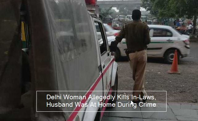 Delhi Woman Allegedly Kills In-Laws, Husband Was At Home During Crime