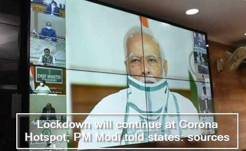 Lockdown will continue at Corona Hotspot; PM Modi told states- sources