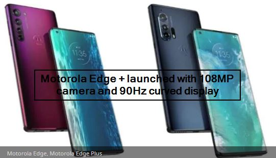 Motorola Edge + launched with 108MP camera and 90Hz curved display