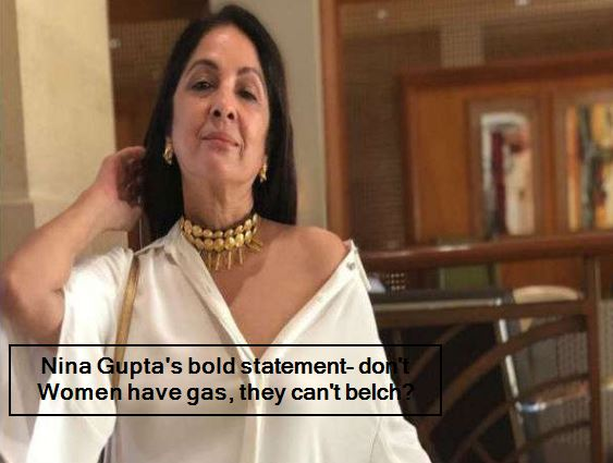 Nina Gupta's bold statement- don't Women have gas, they can't belch