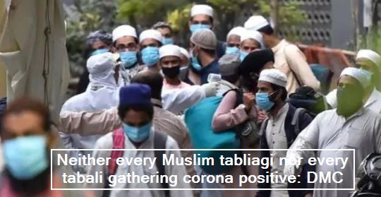 Not every Muslim tabligi gathering nor every tabligi corona positive_ DMC - Corona