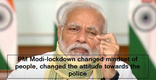 PM Modi-lockdown changed mindset of people, changed the attitude towards the police