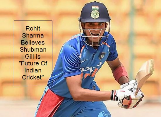 Rohit Sharma Believes Shubman Gill Is _Future Of Indian Cricket_ _ Cricket News