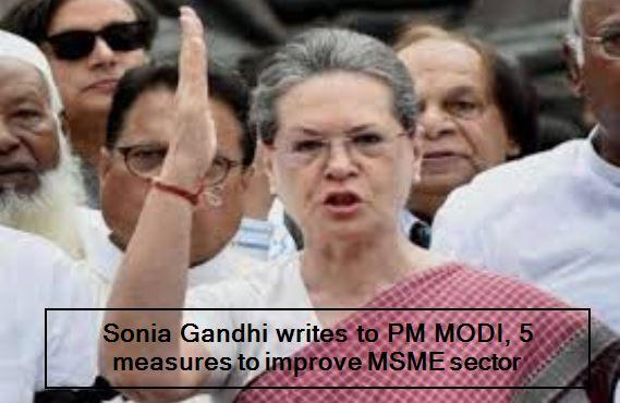 Sonia Gandhi writes to PM MODI, 5 measures to improve MSME sector