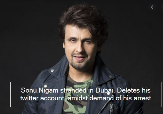 Sonu Nigam stranded in Dubai, Deletes his twitter account, amidst demand of his arrest
