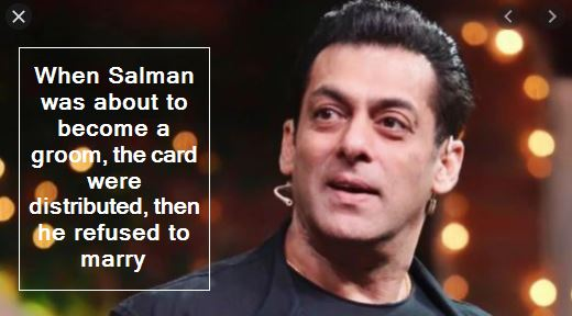 When Salman was about to become a groom, the card were distributed, then he refused to marry