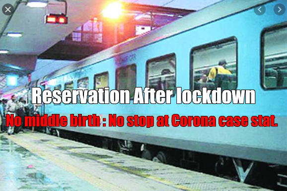 trains will move according to the stage ; will not stop at the district with even single infected case, the coach will not have a middle berth book.