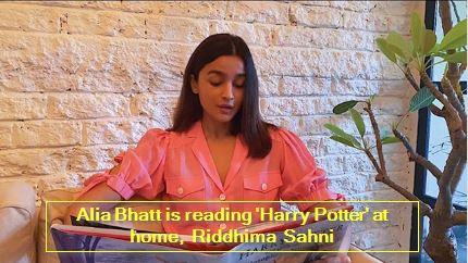 Alia Bhatt is reading 'Harry Potter' at home, Riddhima Sahni