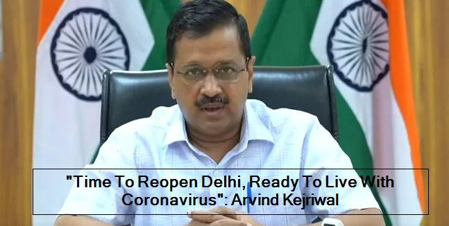 Arvind Kejriwal On Coronavirus_ Time To Reopen Delhi, Ready To Live With Coronav