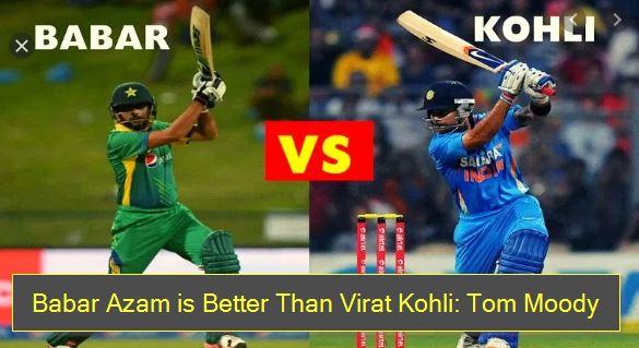 Babar Azam is Better Than Virat Kohli- Tom Moody
