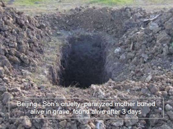 Beijing -Son's cruelty, paralyzed mother buried alive in grave, found alive after 3 days