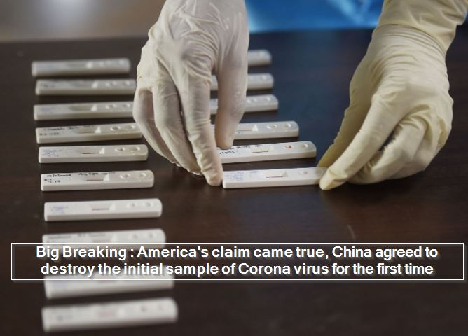 Big Breaking - America's claim came true, China agreed to destroy the initial sample of Corona virus for the first time