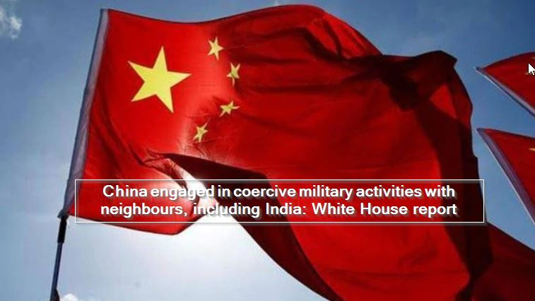 China engaged in coercive military activities with neighbours, including India- White House report
