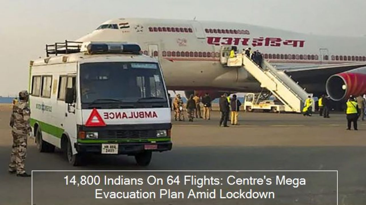 14,800 Indians On 64 Flights: Centre's Mega Evacuation Plan Amid Lockdown:  10 Points – The State