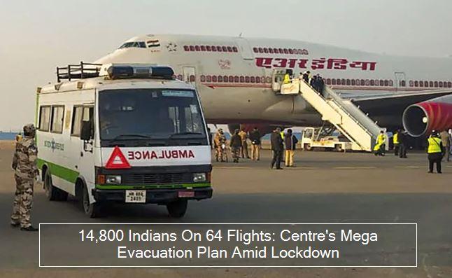 Coronavirus India Lockdown_ 14,800 Indians On 64 Flights_ Centre's Mega Evacuati