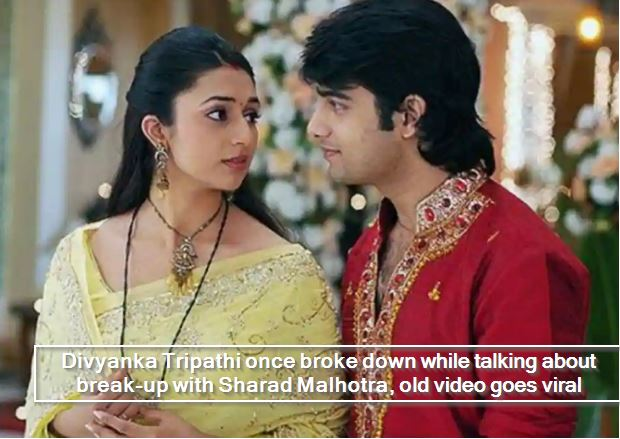 Divyanka Tripathi once broke down while talking about break-up with Sharad Malhotra, old video goes viral
