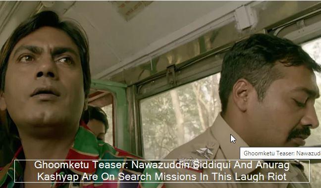 -Ghoomketu Teaser_ Nawazuddin Siddiqui And Anurag Kashyap Are On Search Missions