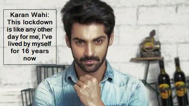 Karan Wahi-This lockdown is like any other day for me, I've lived by myself for 16 years now