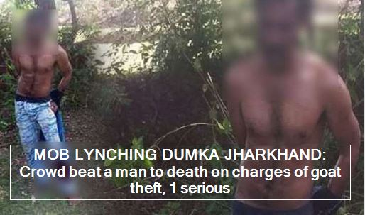 MOB LYNCHING IN JHARKHAND_ Crowd beaten to death by a mob on charges of goat thef