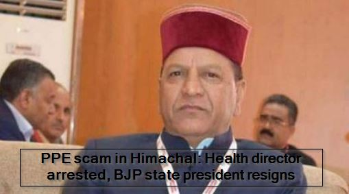 PPE scam in Himachal- Health director arrested, BJP state president resigns