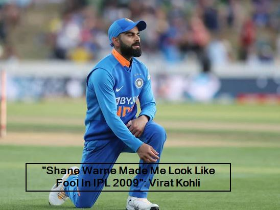 Shane Warne Made Me Look Like Fool In IPL 2009 - Virat Kohli
