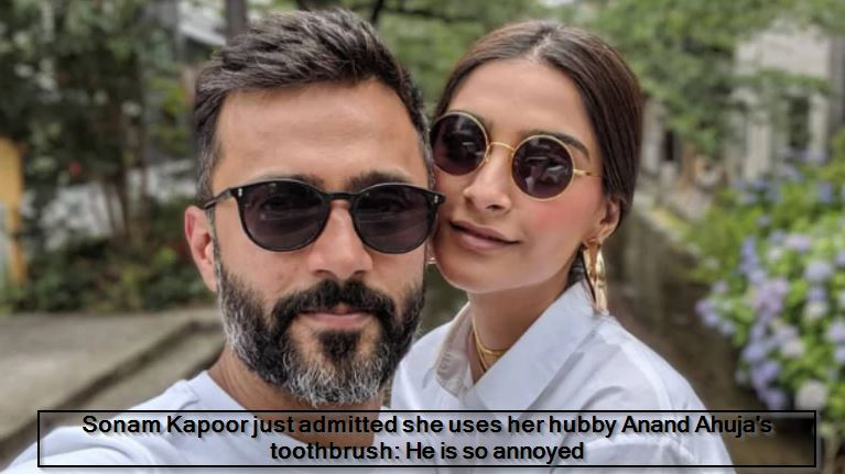 Sonam Kapoor just admitted she uses her hubby Anand Ahuja's toothbrush- He is so annoyed