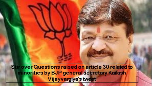 Stir over Questions raised on article 30 related to minorities by BJP general secretary Kailash Vijayvargiya's tweet