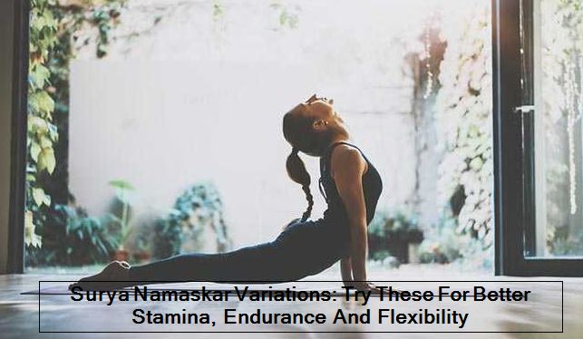 Surya Namaskar Variations-Try These For Better Stamina, Endurance And Flexibility