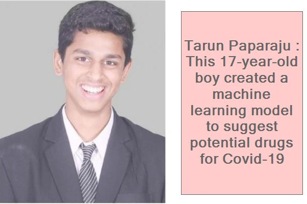 Tarun Paparaju - This 17-year-old boy created a machine learning model to suggest potential drugs for Covid-19