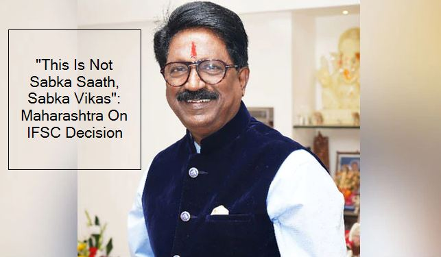 This Is Not Sabka Saath, Sabka Vikas- Maharashtra On IFSC Decision