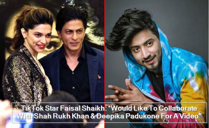 TikTok Star Faisal Shaikh - Would Like To Collaborate With Shah Rukh Khan & Deepika Padukone For A Video""