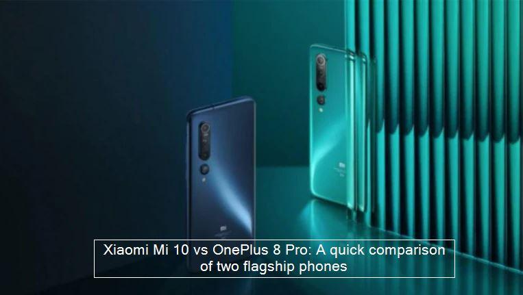 Xiaomi Mi 10 vs OnePlus 8 Pro-A quick comparison of two flagship phones