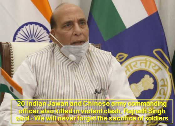 20 Indian Jawan and Chinese army commanding officer also killed in violent clash, Rajnath Singh said - We will never forget the sacrifice of soldiers