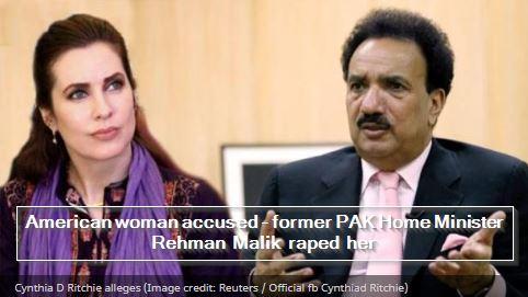 American woman accused - former PAK Home Minister Rehman Malik raped her