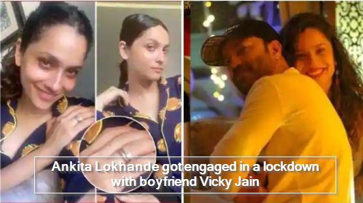 Ankita Lokhande got engaged in a lockdown with boyfriend Vicky Jain