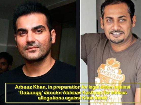 Arbaaz Khan, in preparation for legal action against 'Dabangg' director Abhinav Kashyap, for serious allegations against Khan family