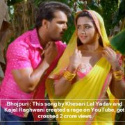 Bhojpuri - This song by Khesari Lal Yadav and Kajal Raghwani created a rage on YouTube, got crossed 2 crore views