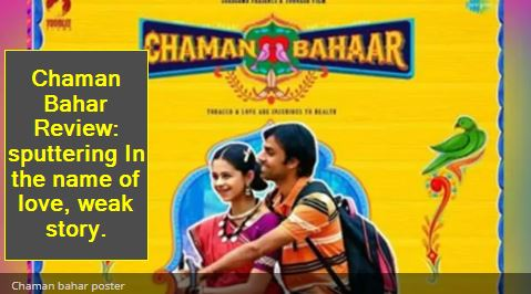 Chaman Bahar Review- sputtering In the name of love, weak story.