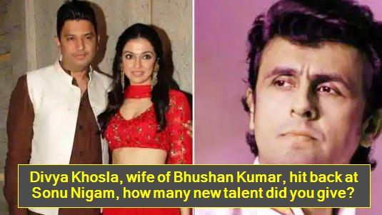 Divya Khosla, wife of Bhushan Kumar, hit back at Sonu Nigam, how many new talent did you give