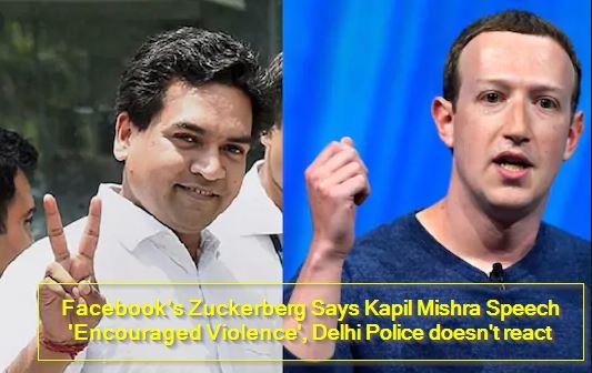 Facebook's Zuckerberg Says Kapil Mishra Speech 'Encouraged Violence', Delhi Police doesn't react