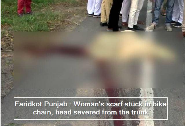 Faridkot Punjab - Woman's scarf stuck in bike chain, head severed from the trunk
