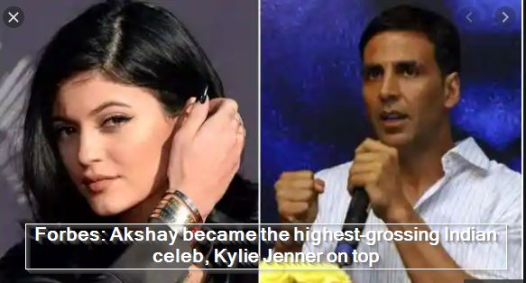 Forbes - Akshay became the highest-grossing Indian celeb, Kylie Jenner on top