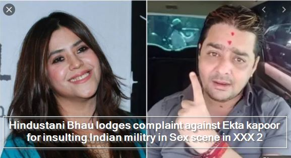 Hindustani Bhau lodges complaint against Ekta kapoor for insulting Indian militry in Sex scene in XXX 2