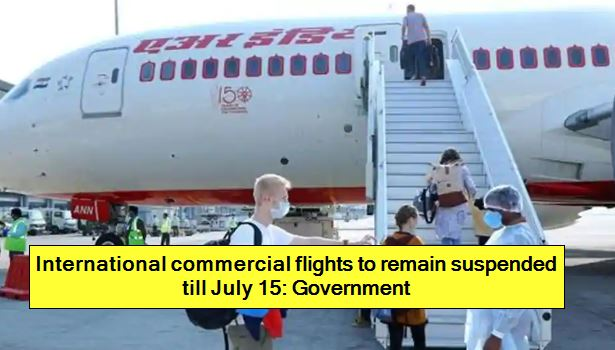 International commercial flights to remain suspended till July 15 - Government