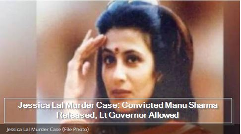 Jessica Lal Murder Case- Convicted Manu Sharma Released, Lt Governor Allowed