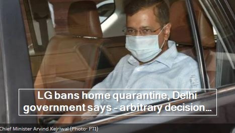 LG bans home quarantine, Delhi government says - arbitrary decision will weaken war